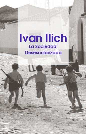 la sociedad desescolarizada de ivan illich:
